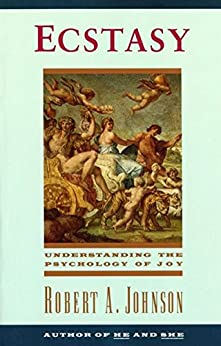 Ecstasy: Understanding the Psychology of Joy de [Johnson, Robert A.]