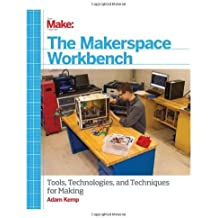 Make: The Makerspace Workbench: Tools, Technologies, and Techniques for Making by Adam Kemp (2013-09-27)