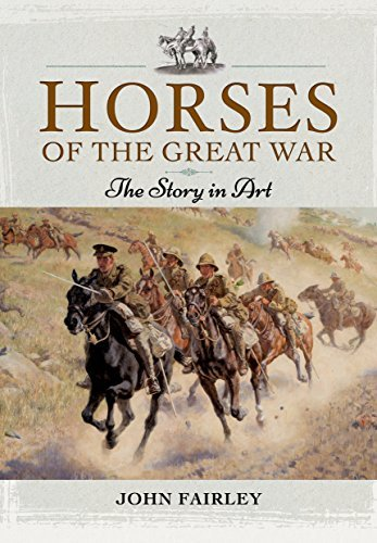 Horses of the Great War: The Story in Art by John Fairley (2015-10-30)