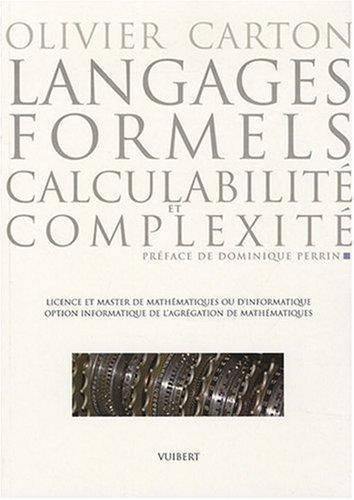 Langages formels - Calculabilité et complexité - Licence 3 & Master - Agrégation de Olivier Carton (14 juin 2014) Broché