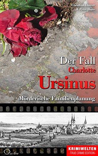 Christian Lunzer - Der Fall der Giftmischerin Charlotte Ursinus: Mörderische Familienplanung (Krimiwelten - True Crime Edition)