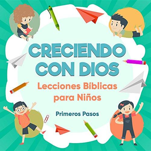 Creciendo con Dios: Lecciones Bíblicas Para Niños (Escuela Dominical nº 1) por Primeros Pasos