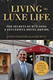 Living the Luxe Life: The Secrets of Building a Successful Hotel Empire [Idioma Inglés]