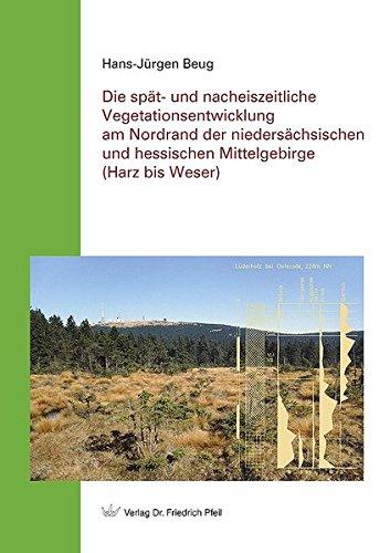 Die spät- und nacheiszeitliche Vegetationsentwicklung am Nordrand der niedersächsischen und hessischen Mittelgebirge (Harz bis Weser)