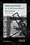 Popular Music in Contemporary Bulgaria: At the Crossroads (Emerald Studies in Alternativity and Marginalization) (English Edition)