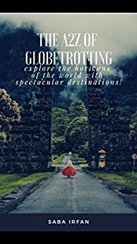The A2Z Of Globetrotting: Explore the horizons of the world through my book by [Irfan, Saba]