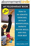 My Feldenkrais Book [2nd edition] - How to do somatic exercises, develop mindfulness, improve motor skills and feel your best: A companion for Feldenkrais® group classes (English Edition)