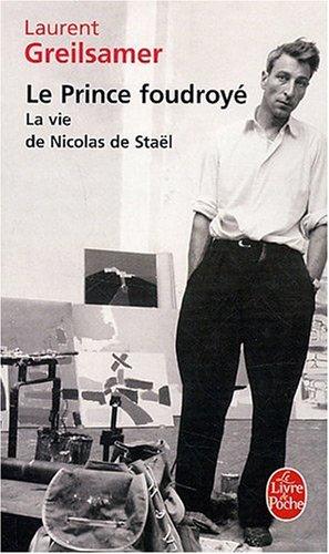 Le Prince foudroyé : La vie de Nicolas de Staël