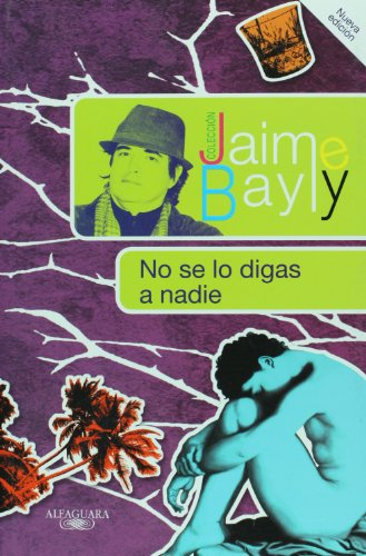 No Se Lo Digas A Nadie = Do Not Tell No One (Coleccion Jaime Bayly)