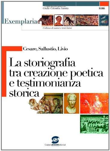 Cesare, Sallustio, Livio. La storiografia tra creazione poetica e testimonianza storica. Per i Licei e gli Ist. magistrali