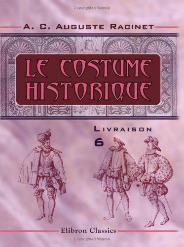 Le costume historique: Livraison 6. Angleterre - Écosse - Hollande - Allemagne - (Historique Costume Racinet)
