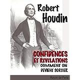 Robert Houdin: Confidences et révélations - Comment on devient sorcier  (illustré)