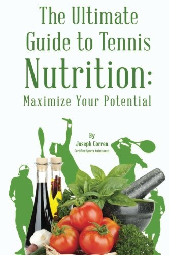 The Ultimate Guide to Tennis Nutrition: Maximize Your Potential by Joseph Correa (Certified Sports Nutritionist) (2014-05-14) par Joseph Correa (Certified Sports Nutritionist)