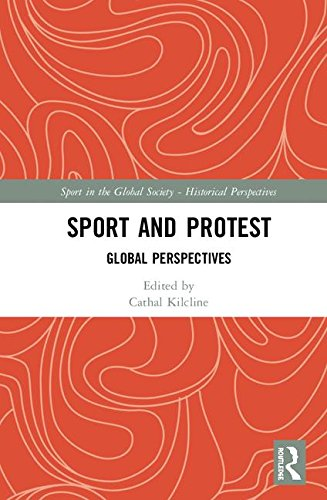Sport and Protest: Global Perspectives (Sport in the Global Society - Historical Perspectives)