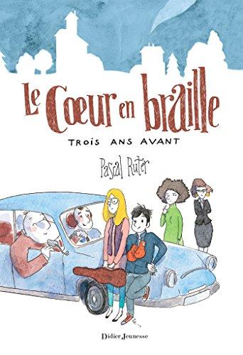 Le Coeur en braille, Trois ans avant (Le C ur en Braille t. 2) (French Edition)