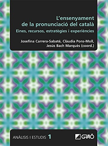 Ensenyament de la pronunciació del català. Eines, recursos, estratègies i experi (ANALISIS I ESTUDIS) por Aa.Vv.