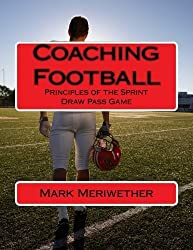 Coaching Football: Principles of the Sprint Draw Pass Game (Point of View) by Mr. Mark Meriwether (2013-05-04)