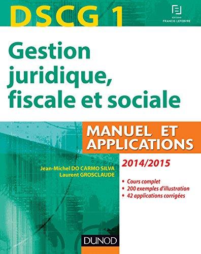 DSCG 1 - Gestion juridique, fiscale et sociale 2014/2015 - 8e éd : Manuel et Applications, Corrigés inclus (DSCG 1 - Gestion juridique, fiscale et sociale - DSCG 1)