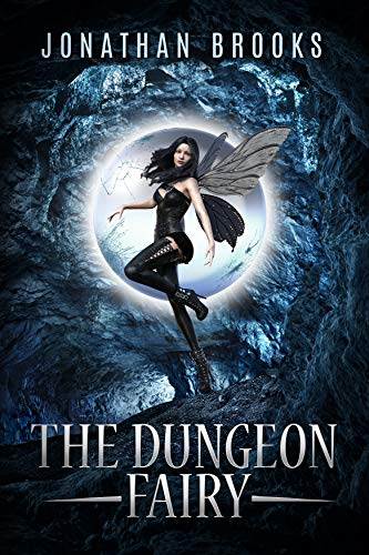 The Dungeon Fairy: A Dungeon Core Escapade (The Hapless Dungeon Fairy Book 1) (English Edition)