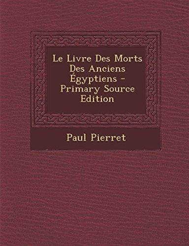 Le Livre Des Morts Des Anciens Egyptiens - Primary Source Edition