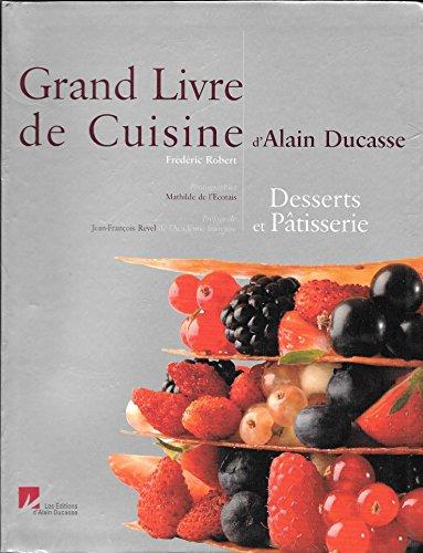 Grand Livre de Cuisine d'Alain Ducasse : Desserts et pâtisserie par Alain Ducasse, Frédéric Robert