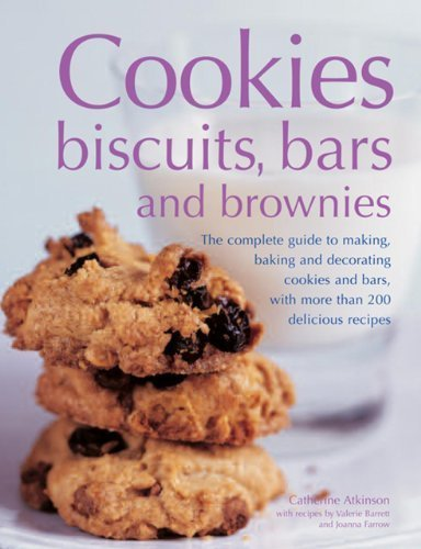 Cookies, Biscuits, Bars And Brownies: The Complete Guide To Making, Baking And Decorating Cookies And Bars, With More Than 200 Delicious Recipes by Atkinson, Catherine, Barrett, Valerie, Farrow, Joanna (2013) Paperback