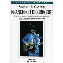 Francesco de Gregori. Suonare e Cantare. Le trascrizioni con intavolatura , gli accordi e testi completi delle sue più belle canzoni.