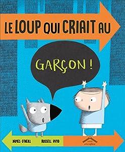 """Afficher """"Le loup qui criait au garçon !"""""""