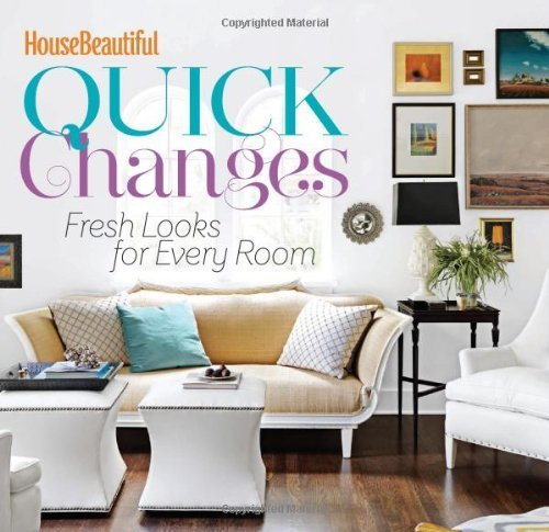 House Beautiful Quick Changes (House Beautiful Series) by The Editors of House Beautiful (2014) Hardcover