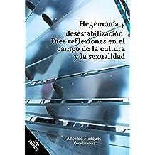 Hegemonía y desestabilización: diez reflexiones en el campo de la cultura y la sexualidad