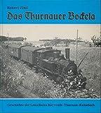 Das Thurnauer Bockela: Geschichte der Lokalbahn Bayreuth - Thurnau - Kulmbach - Robert Zintl