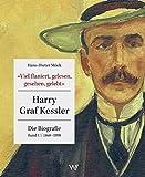 'Viel flaniert, gelesen, gesehen, gelebt': Harry Graf Kessler - Die Biografie | Band I // 1868 - 1898