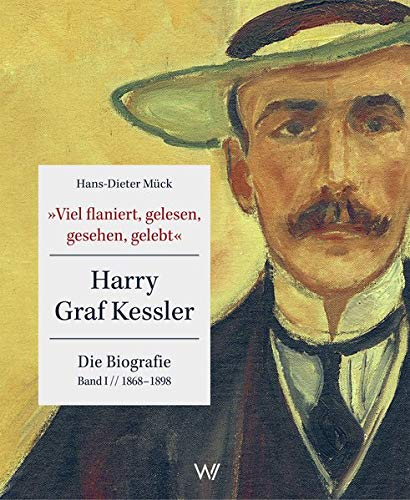 'Viel flaniert, gelesen, gesehen, gelebt': Harry Graf Kessler - Die Biografie   Band I // 1868 - 1898