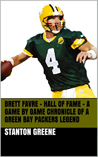 Brett Favre - Hall Of Fame A Game By Game Chronicle Of A Green Bay Packers Legend (English Edition)