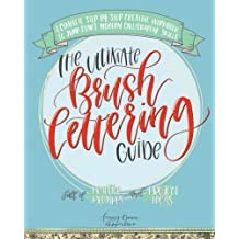 The Ultimate Brush Lettering Guide: A Complete Step-by-Step Creative Workbook to Jump Start Modern Calligraphy Skills