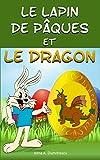 Le Lapin de Pâques et le Dragon: Conte de Pâques pour les enfants (Les aventures de Franck - contes illustrés pour les enfants t. 8)...