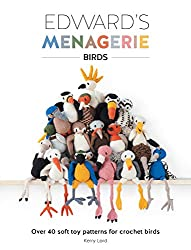 Edward's Menagerie Birds: Over 40 soft toy patterns for crochet birds
