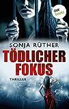 Tödlicher Fokus: Thriller von Sonja Rüther