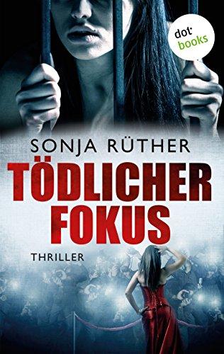 Buchseite und Rezensionen zu 'Tödlicher Fokus: Thriller' von Sonja Rüther