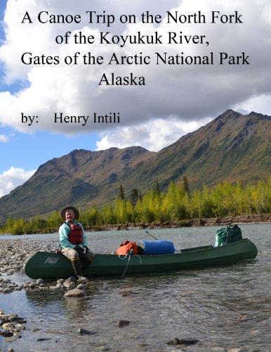A Canoe Trip on the North Fork of the Koyukuk River: Gates of the Arctic National Park Alaska (English Edition) (National Park Arctic)
