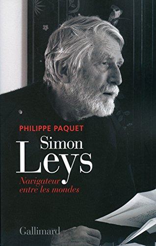 Simon Leys: Navigateur entre les mondes par Philippe Paquet