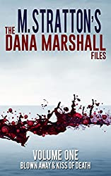 The Dana Marshall Files: Blown Away & Kiss Of Death (English Edition)
