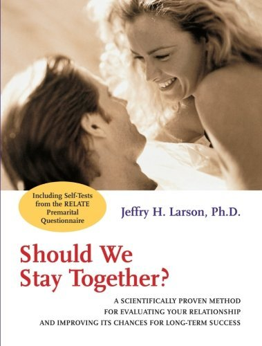 Should We Stay Together?: A Scientifically Proven Method for Evaluating Your Relationship and Improving Its Chances for Long-Term Success (General Self-Help) by Robert F. Stahmann (Foreword), Jeffry H. Larson (11-Apr-2000) Paperback