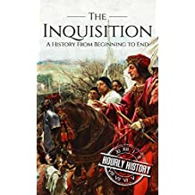 The Inquisition: A History From Beginning to End (English Edition)