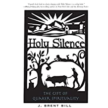 Holy Silence: A Gift of Quaker Spirituality (English Edition)