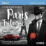 Paris Trilogie / Das komplette 3-teilige Kriminalhörspiel nach den Romanen von Patrick Pechérot mit Filmstar Daniel Br