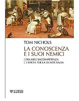 La conoscenza e i suoi nemici: L'era dell'incompetenza e i rischi per la democrazia di [Tom Nichols]