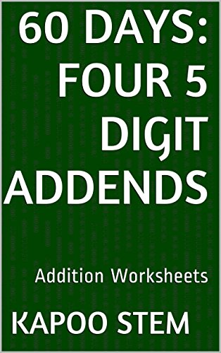 60 Addition Worksheets with Four 5-Digit Addends: Math Practice Workbook (60 Days...