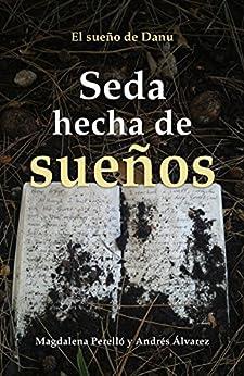 Seda hecha de sueños (El sueño de Danu nº 2) de [Álvarez Iglesias, Andrés, Perelló Muñoz, Magdalena]