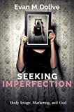 Seeking Imperfection: Body Image, Marketing, and God (English Edition)